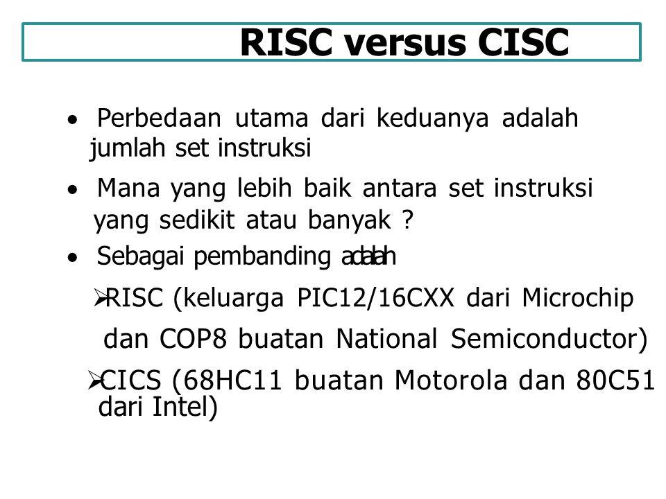 RISC versus CISC  Perbedaan utama dari keduanya adalah jumlah set instruksi  Mana yang lebih baik antara set instruksi yang sedikit atau banyak ? 