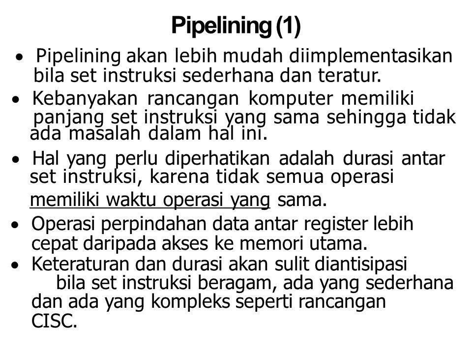 Pipelining (1)  Pipelining akan lebih mudah diimplementasikan bila set instruksi sederhana dan teratur.  Kebanyakan rancangan komputer memiliki panj