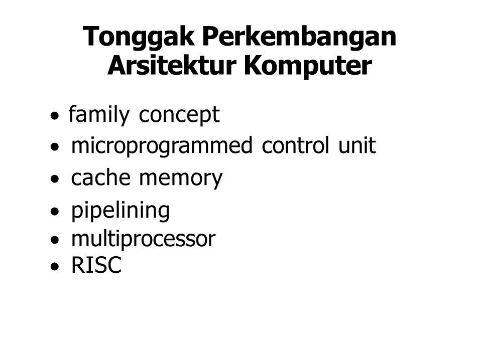 Tonggak Perkembangan Arsitektur Komputer  family concept  microprogrammed control unit  cache memory  pipelining  multiprocessor  RISC
