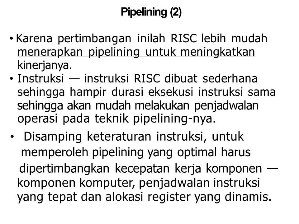 Pipelining (2) Karena pertimbangan inilah RISC lebih mudah menerapkan pipelining untuk meningkatkan kinerjanya. Instruksi — instruksi RISC dibuat sede