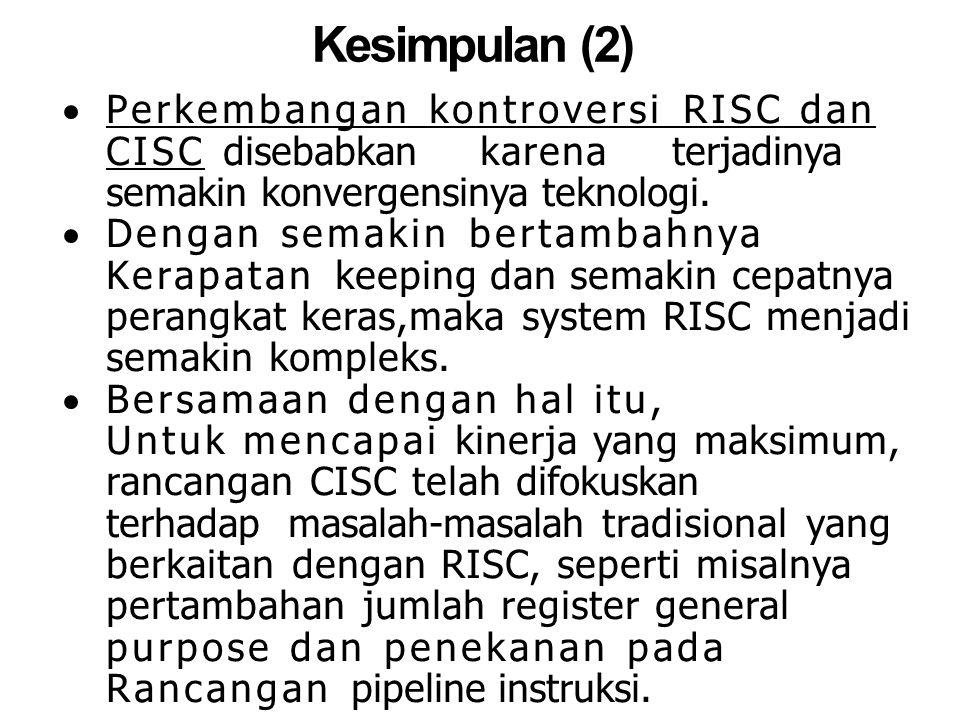 Kesimpulan (2)  Perkembangan kontroversi RISC dan CISC disebabkankarenaterjadinya semakin konvergensinya teknologi.  Dengan semakin bertambahnya Ker