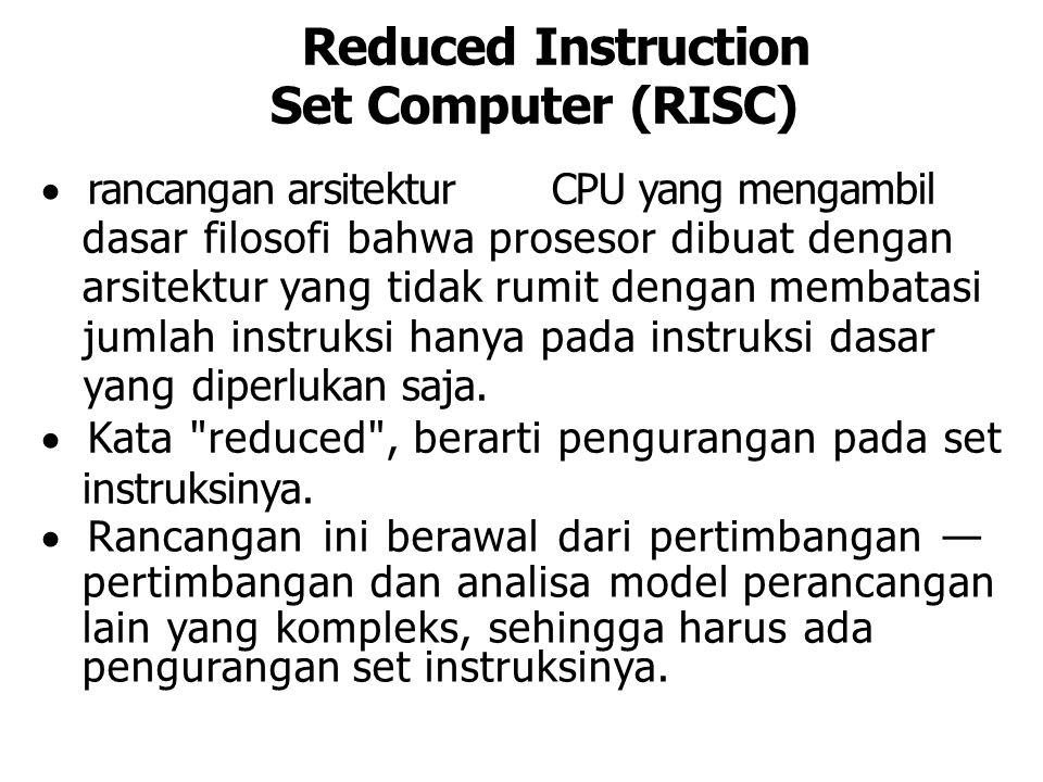 Reduced Instruction Set Computer (RISC)  rancangan arsitekturCPU yang mengambil dasar filosofi bahwa prosesor dibuat dengan arsitektur yang tidak rum