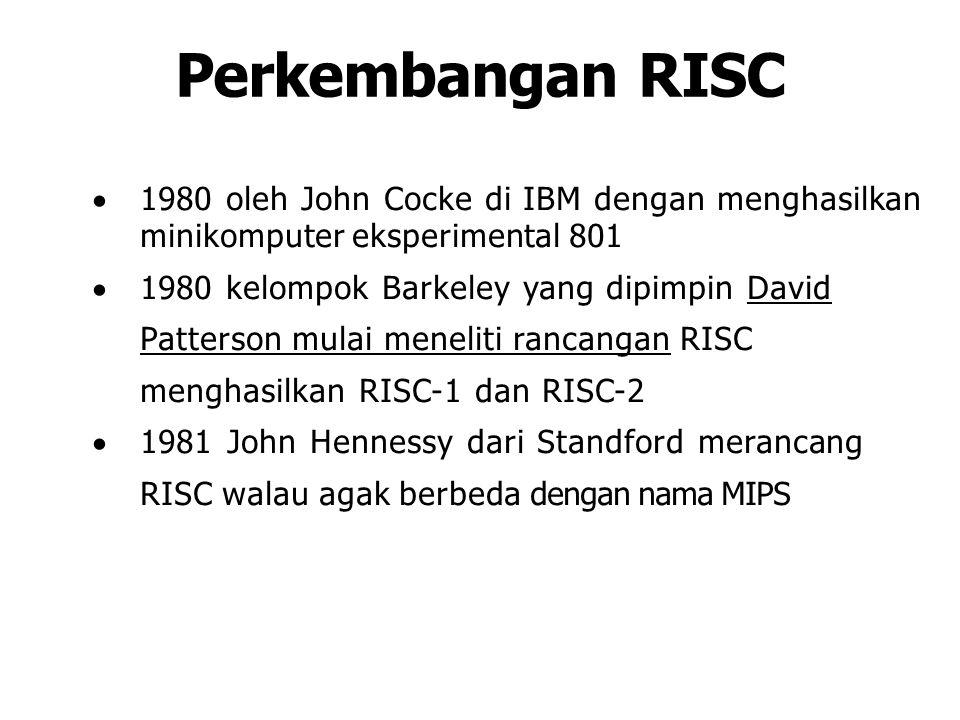 Perkembangan RISC  1980 oleh John Cocke di IBM dengan menghasilkan minikomputer eksperimental 801  1980 kelompok Barkeley yang dipimpin David Patter