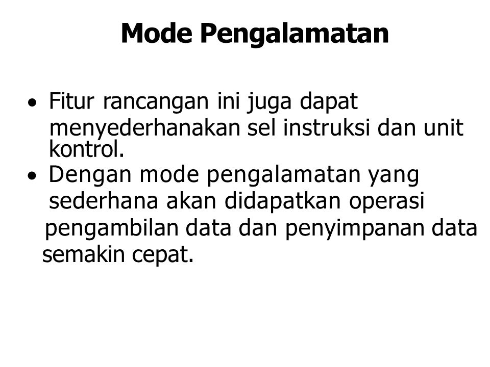 Mode Pengalamatan  Fitur rancangan ini juga dapat menyederhanakan sel instruksi dan unit kontrol.  Dengan mode pengalamatan yang sederhana akan dida