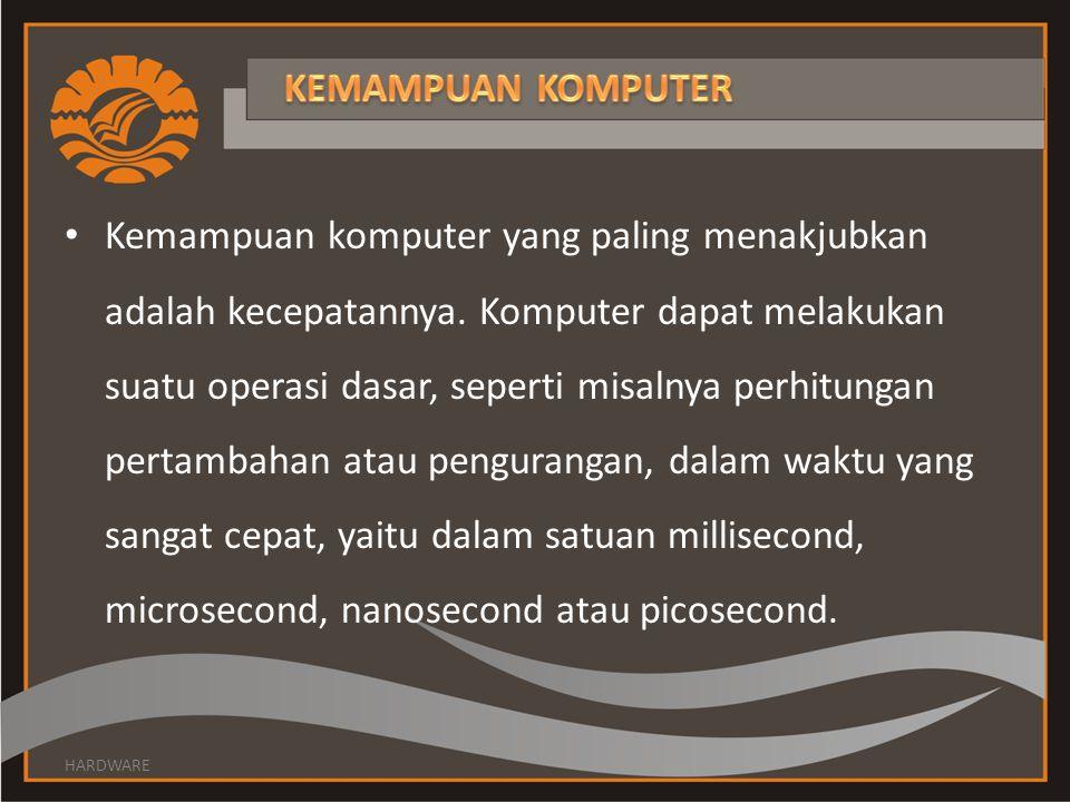 Kemampuan komputer yang paling menakjubkan adalah kecepatannya. Komputer dapat melakukan suatu operasi dasar, seperti misalnya perhitungan pertambahan