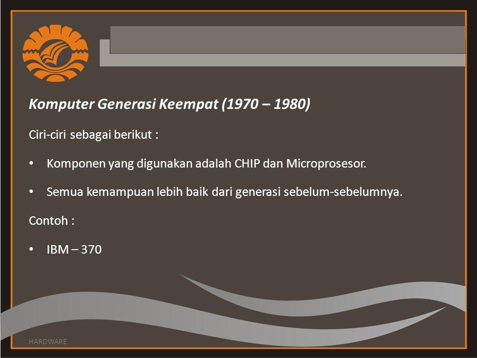 Komputer Generasi Keempat (1970 – 1980) Ciri-ciri sebagai berikut : Komponen yang digunakan adalah CHIP dan Microprosesor. Semua kemampuan lebih baik