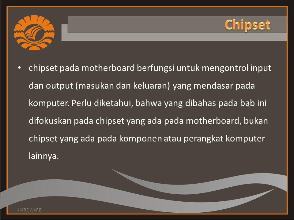 chipset pada motherboard berfungsi untuk mengontrol input dan output (masukan dan keluaran) yang mendasar pada komputer.