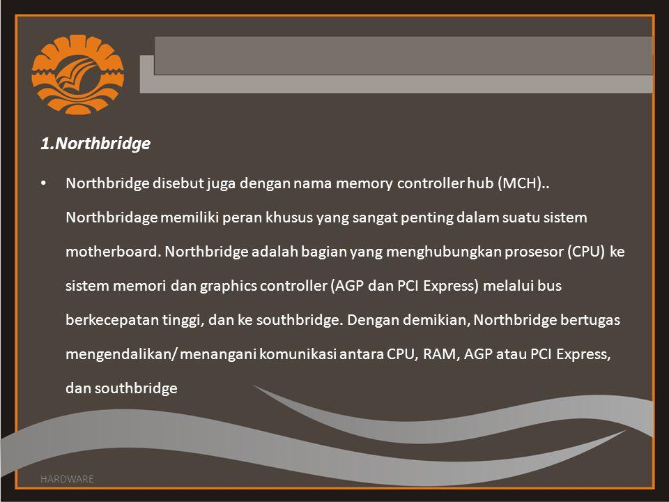 1.Northbridge Northbridge disebut juga dengan nama memory controller hub (MCH)..