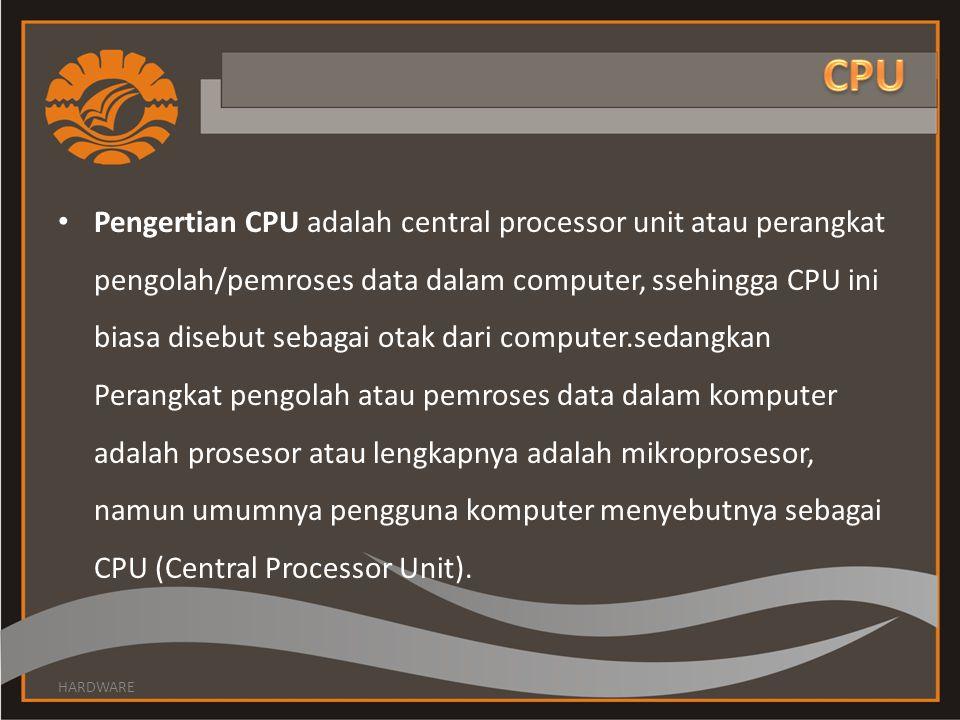 Pengertian CPU adalah central processor unit atau perangkat pengolah/pemroses data dalam computer, ssehingga CPU ini biasa disebut sebagai otak dari computer.sedangkan Perangkat pengolah atau pemroses data dalam komputer adalah prosesor atau lengkapnya adalah mikroprosesor, namun umumnya pengguna komputer menyebutnya sebagai CPU (Central Processor Unit).