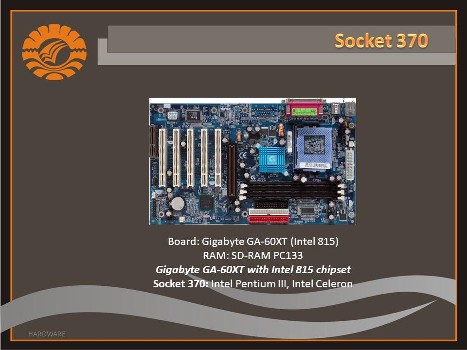 Board: Gigabyte GA-60XT (Intel 815) RAM: SD-RAM PC133 Gigabyte GA-60XT with Intel 815 chipset Socket 370: Intel Pentium III, Intel Celeron