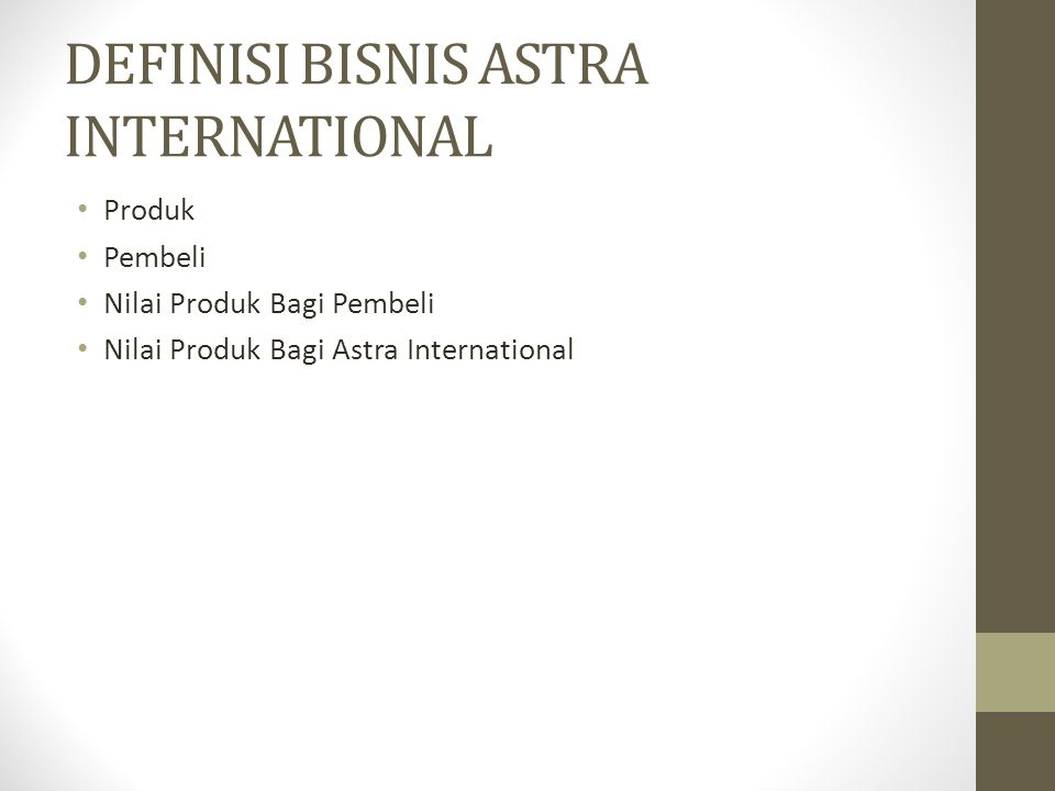 PRODUK Produk milik Astra International dapat dibedakan menjadi 5, yaitu: 1.