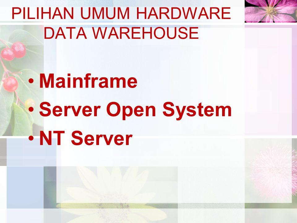 Mainframe Server Open System NT Server PILIHAN UMUM HARDWARE DATA WAREHOUSE