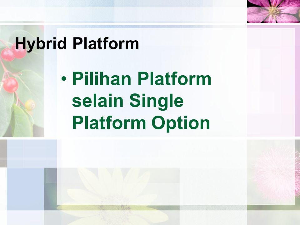 Hybrid Platform Pilihan Platform selain Single Platform Option