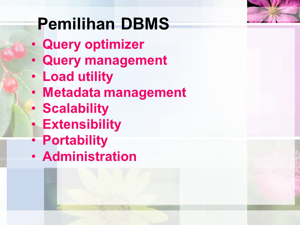 Pemilihan DBMS Query optimizer Query management Load utility Metadata management Scalability Extensibility Portability Administration