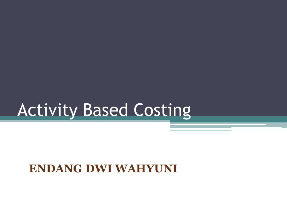 Activity Based Costing ENDANG DWI WAHYUNI