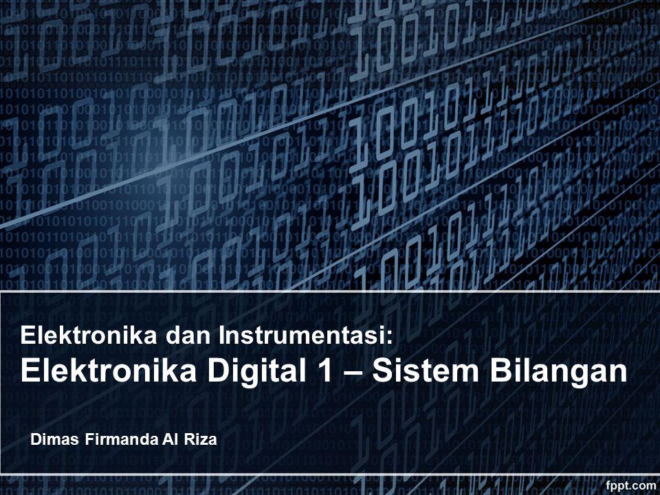 Elektronika dan Instrumentasi: Elektronika Digital 1 – Sistem Bilangan Dimas Firmanda Al Riza