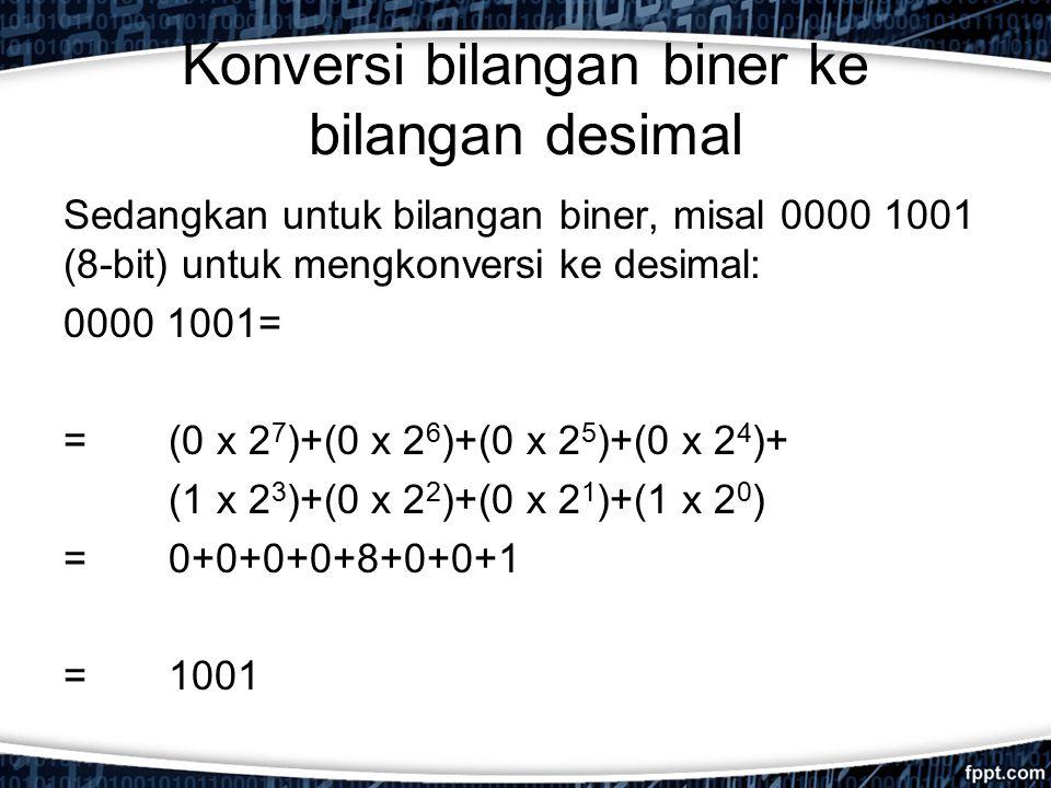 Konversi bilangan biner ke bilangan desimal Sedangkan untuk bilangan biner, misal 0000 1001 (8-bit) untuk mengkonversi ke desimal: 0000 1001= =(0 x 2