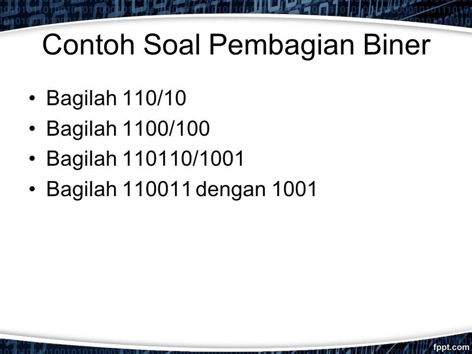 Contoh Soal Pembagian Biner Bagilah 110/10 Bagilah 1100/100 Bagilah 110110/1001 Bagilah 110011 dengan 1001
