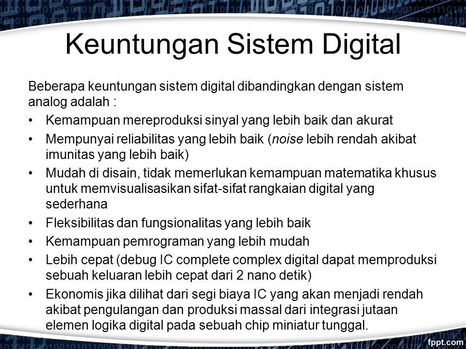 Keuntungan Sistem Digital Beberapa keuntungan sistem digital dibandingkan dengan sistem analog adalah : Kemampuan mereproduksi sinyal yang lebih baik