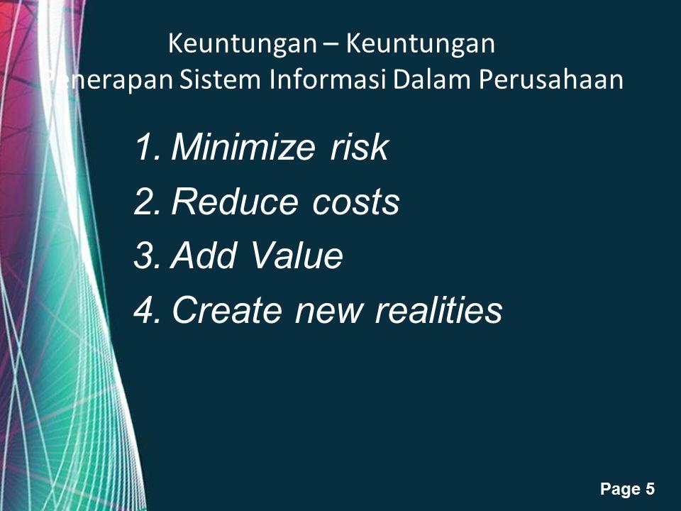 Free Powerpoint Templates Page 5 Keuntungan – Keuntungan Penerapan Sistem Informasi Dalam Perusahaan 1.Minimize risk 2.Reduce costs 3.Add Value 4.Crea