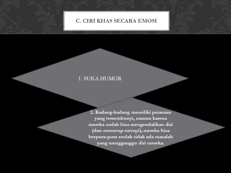 C. CIRI KHAS SECARA EMOSI 1. SUKA HUMOR 2.
