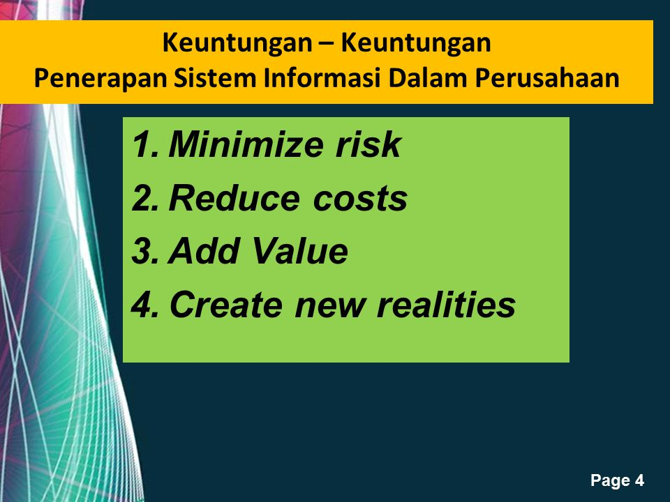 Free Powerpoint Templates Page 4 Keuntungan – Keuntungan Penerapan Sistem Informasi Dalam Perusahaan 1.Minimize risk 2.Reduce costs 3.Add Value 4.Create new realities