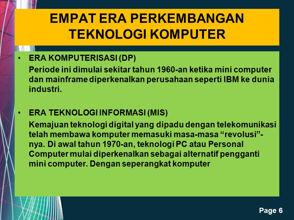 Free Powerpoint Templates Page 6 EMPAT ERA PERKEMBANGAN TEKNOLOGI KOMPUTER ERA KOMPUTERISASI (DP) Periode ini dimulai sekitar tahun 1960-an ketika min
