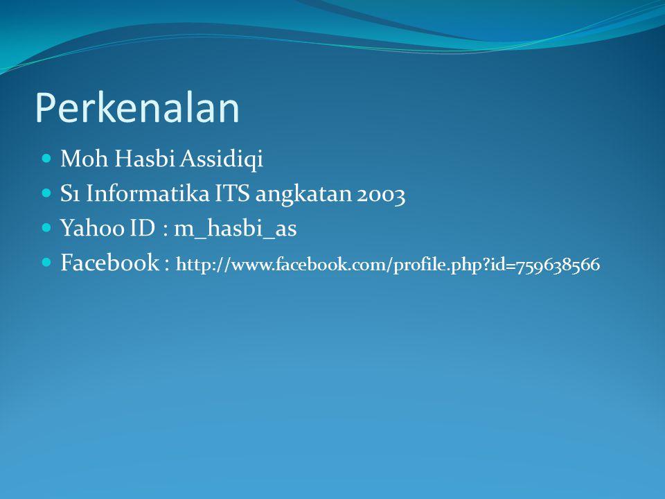 Perkenalan Moh Hasbi Assidiqi S1 Informatika ITS angkatan 2003 Yahoo ID : m_hasbi_as Facebook : http://www.facebook.com/profile.php id=759638566