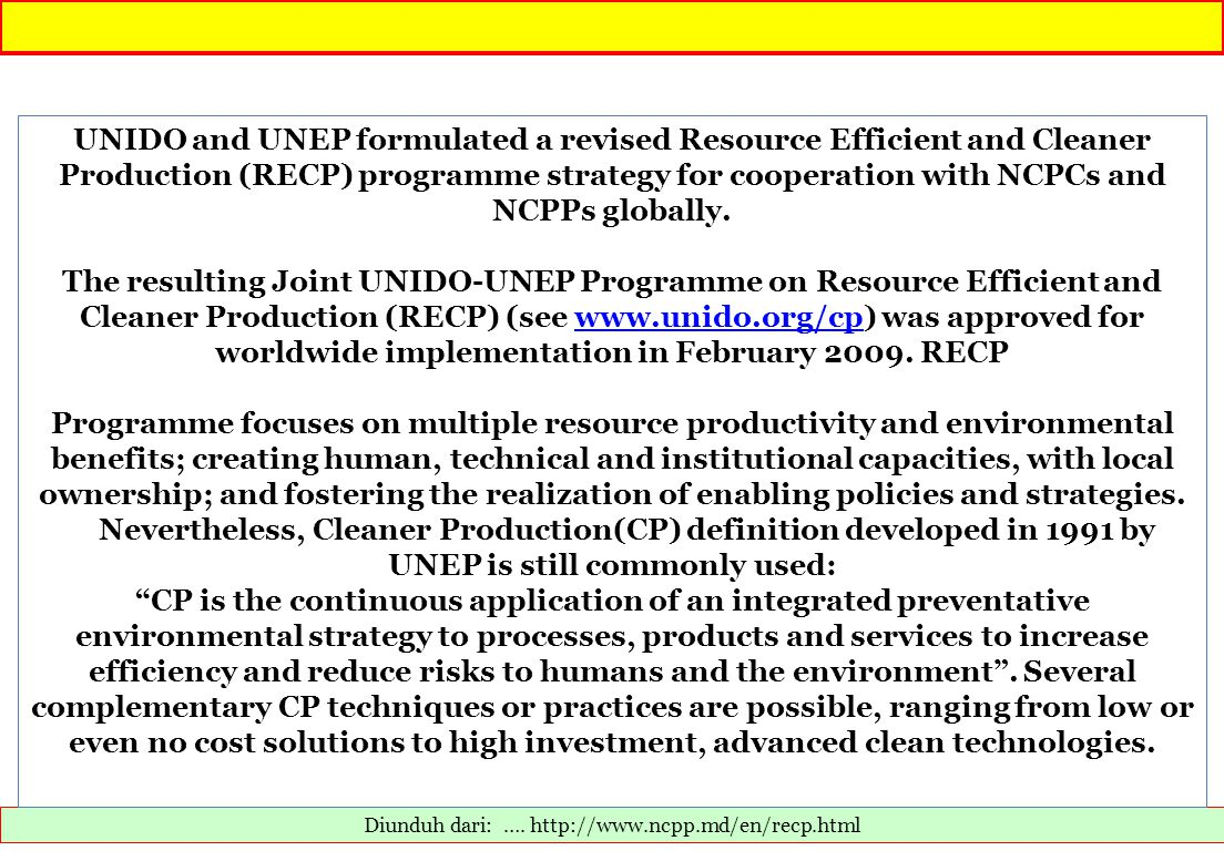 Diunduh dari: …. http://www.ncpp.md/en/recp.html UNIDO and UNEP formulated a revised Resource Efficient and Cleaner Production (RECP) programme strate