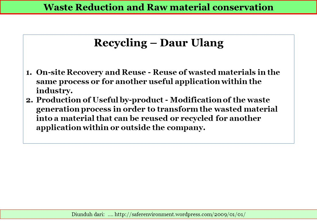 Waste Reduction and Raw material conservation Diunduh dari: …. http://saferenvironment.wordpress.com/2009/01/01/ Recycling – Daur Ulang 1.On-site Reco