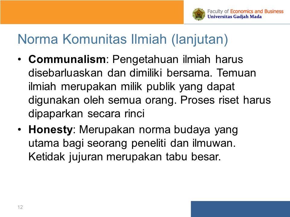Norma Komunitas Ilmiah (lanjutan) Communalism: Pengetahuan ilmiah harus disebarluaskan dan dimiliki bersama.