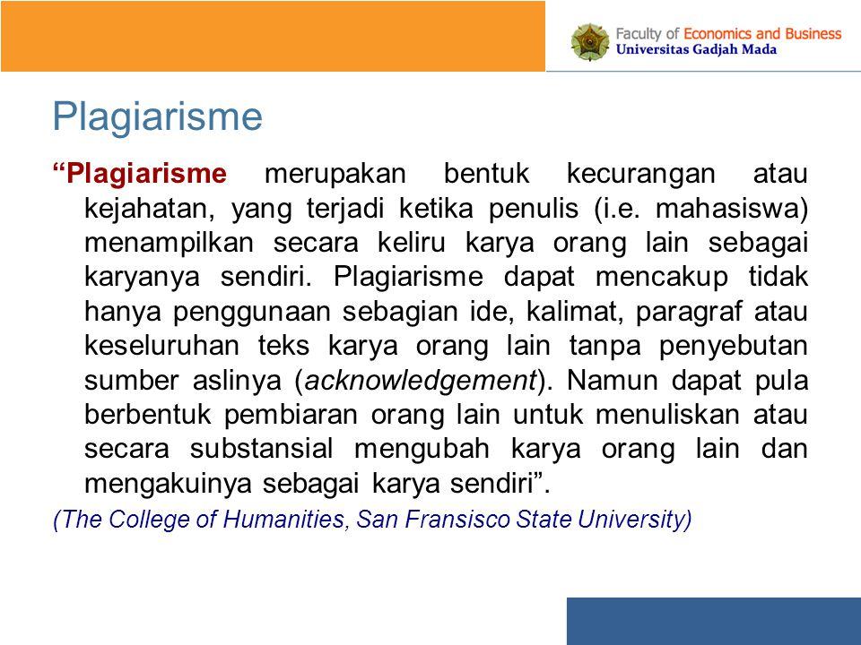 Plagiarisme Plagiarisme merupakan bentuk kecurangan atau kejahatan, yang terjadi ketika penulis (i.e.