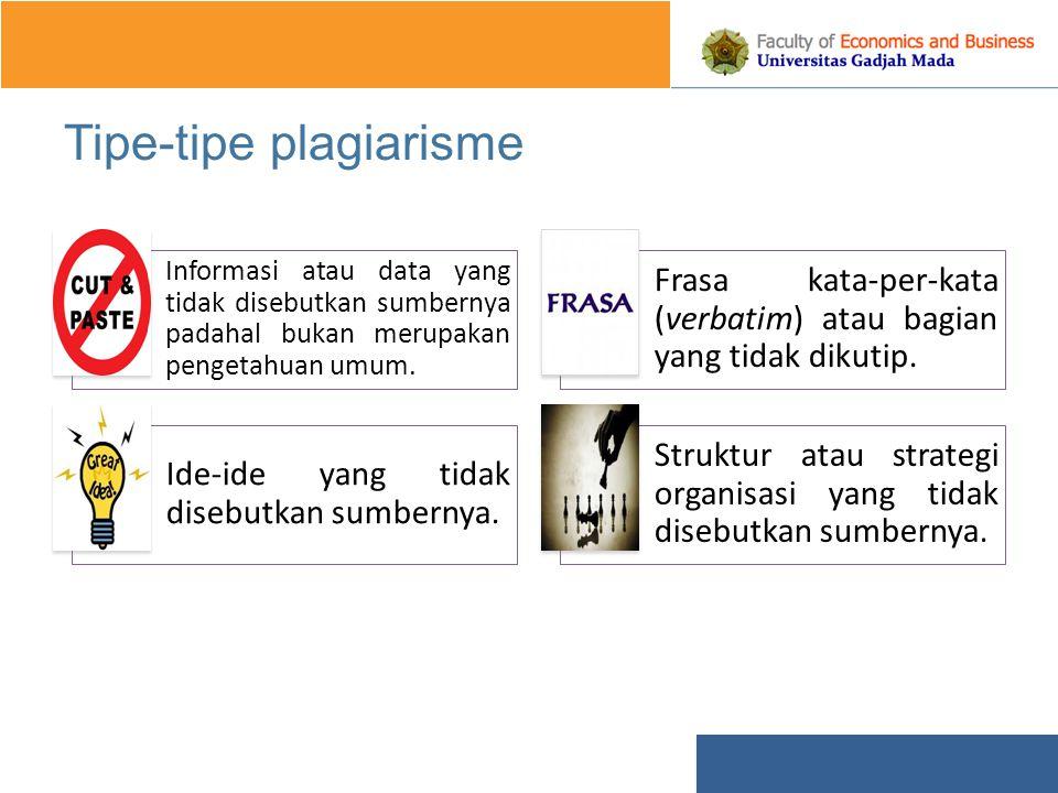 Tipe-tipe plagiarisme Informasi atau data yang tidak disebutkan sumbernya padahal bukan merupakan pengetahuan umum.
