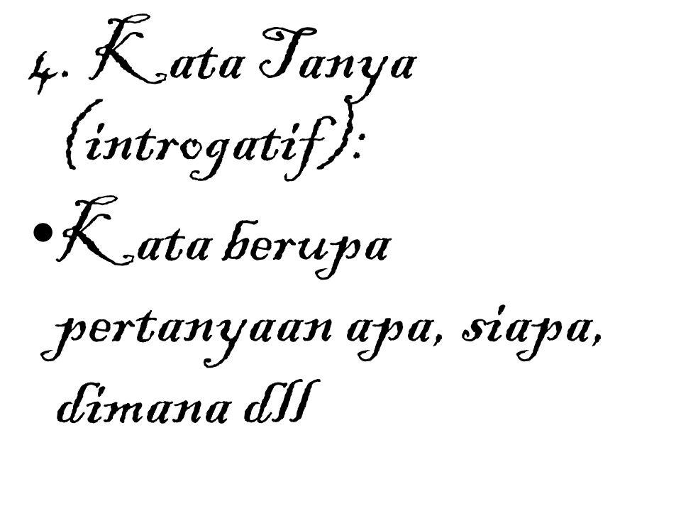 4. Kata Tanya (introgatif): Kata berupa pertanyaan apa, siapa, dimana dll