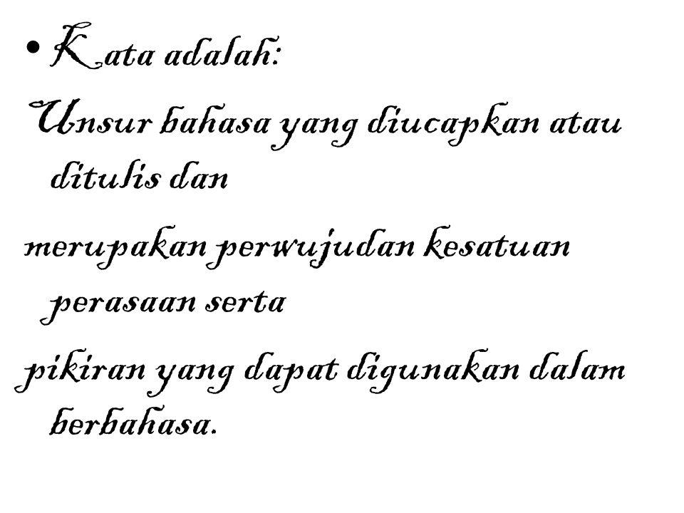 Kata adalah: Unsur bahasa yang diucapkan atau ditulis dan merupakan perwujudan kesatuan perasaan serta pikiran yang dapat digunakan dalam berbahasa.