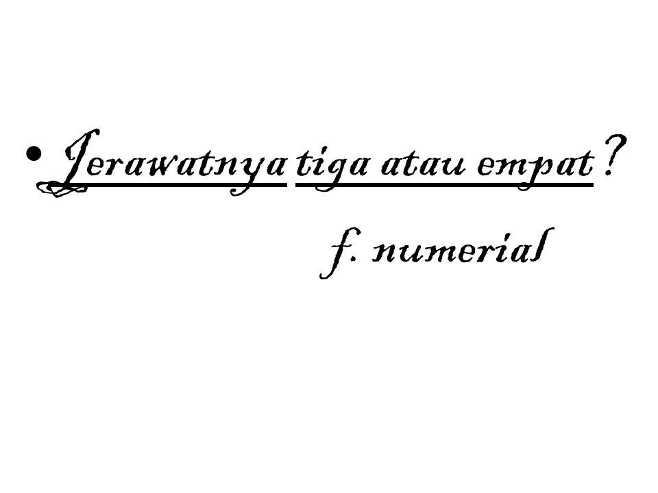 Jerawatnya tiga atau empat? f. numerial
