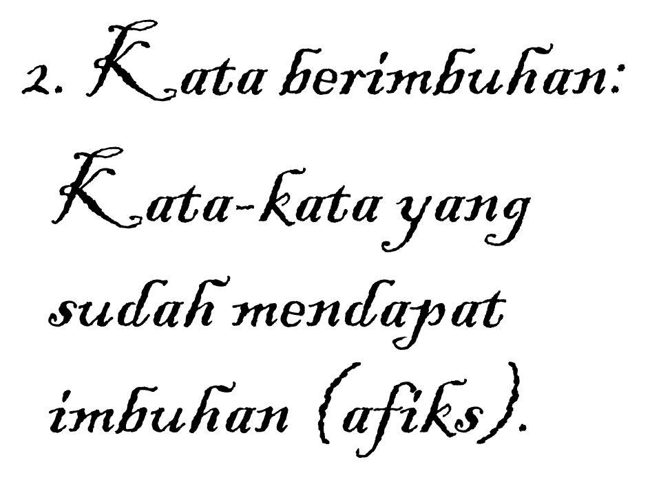 2. Kata berimbuhan: Kata-kata yang sudah mendapat imbuhan (afiks).
