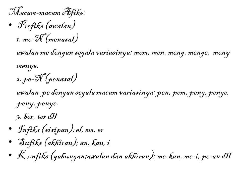 Macam-macam Afiks: Prefiks (awalan) 1. me-N (menasal) awalan me dengan segala variasinya: mem, men, meng, menge, meny menye. 2. pe-N (penasal) awalan