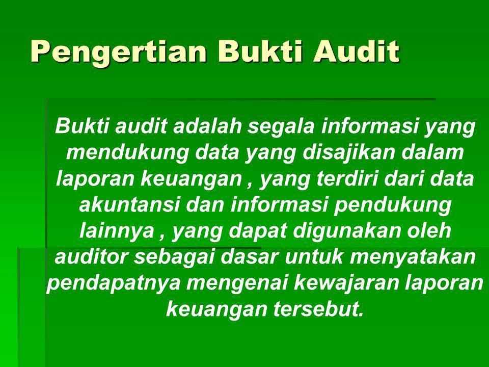 Standar Pekerjaan Lapangan khususnya standar ketiga,mendasari pembahasan bukti audit. Selengkapnya bunyi standar tersebut adalah sebagai berikut : Buk