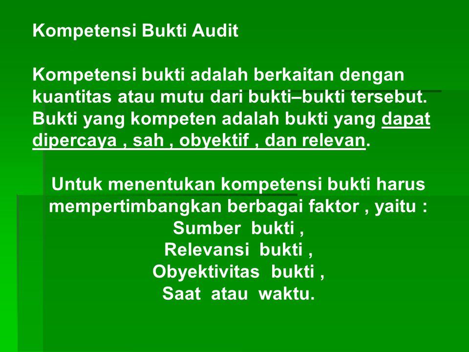 Jenis Bukti Audit 1.Struktur Pengendalian Intern 2.Bukti Fisik 3.Catatan akuntansi 4.Konfirmasi 5.Bukti Dokumenter 6.Bukti Surat Pernyataan Tertulis 7