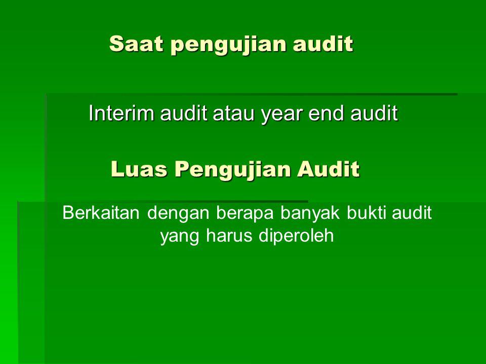 Saat pengujian audit Interim audit atau year end audit Luas Pengujian Audit Berkaitan dengan berapa banyak bukti audit yang harus diperoleh
