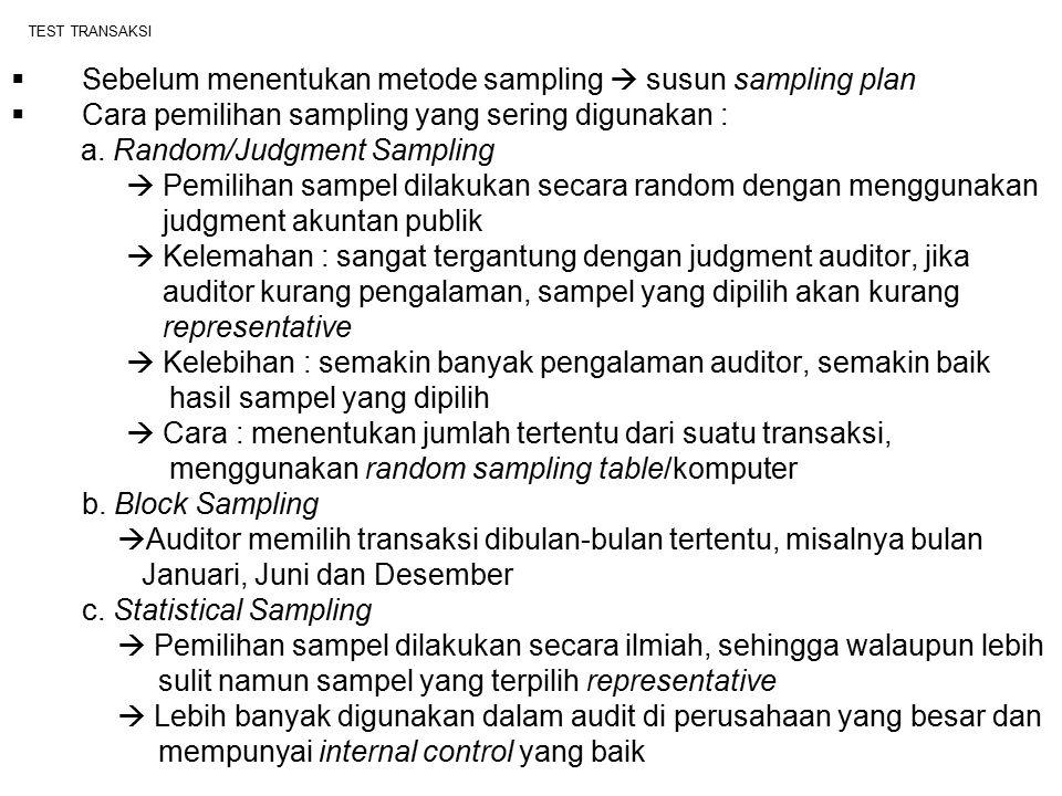 TEST TRANSAKSI  Sebelum menentukan metode sampling  susun sampling plan  Cara pemilihan sampling yang sering digunakan : a. Random/Judgment Samplin
