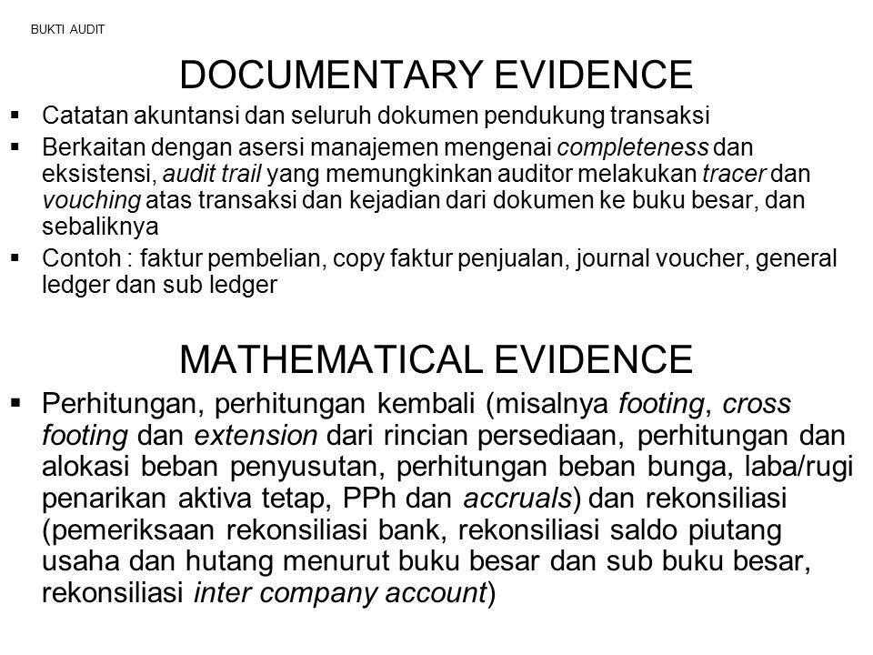 BUKTI AUDIT DOCUMENTARY EVIDENCE  Catatan akuntansi dan seluruh dokumen pendukung transaksi  Berkaitan dengan asersi manajemen mengenai completeness