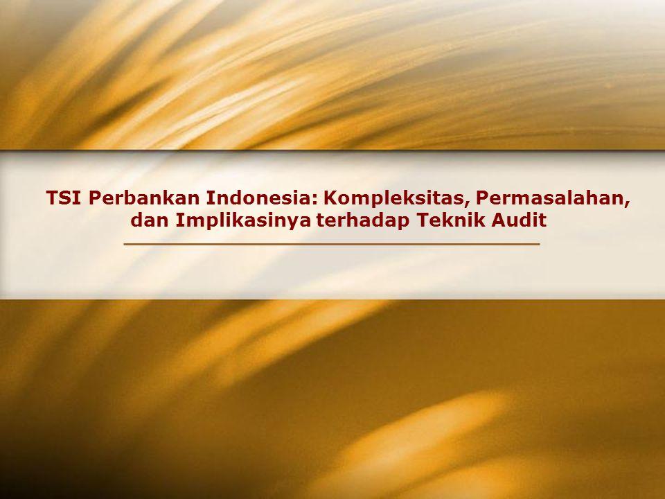 TSI Perbankan Indonesia: Kompleksitas, Permasalahan, dan Implikasinya terhadap Teknik Audit