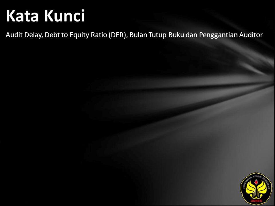 Kata Kunci Audit Delay, Debt to Equity Ratio (DER), Bulan Tutup Buku dan Penggantian Auditor
