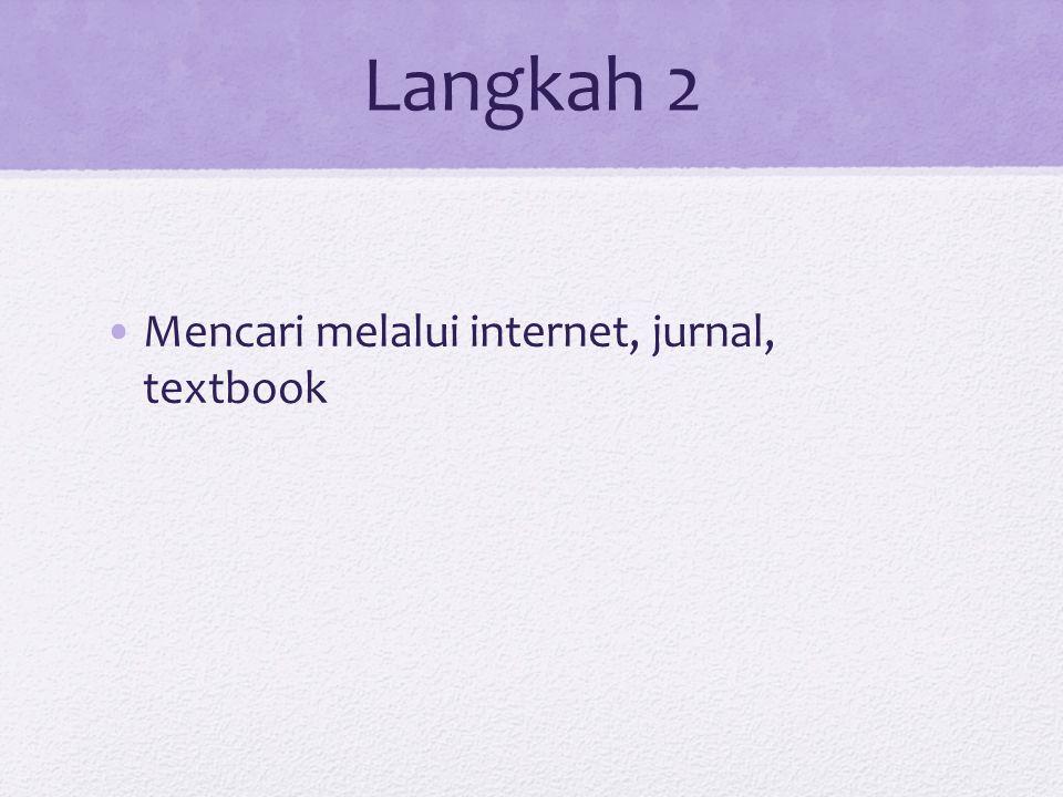 Langkah 2 Mencari melalui internet, jurnal, textbook