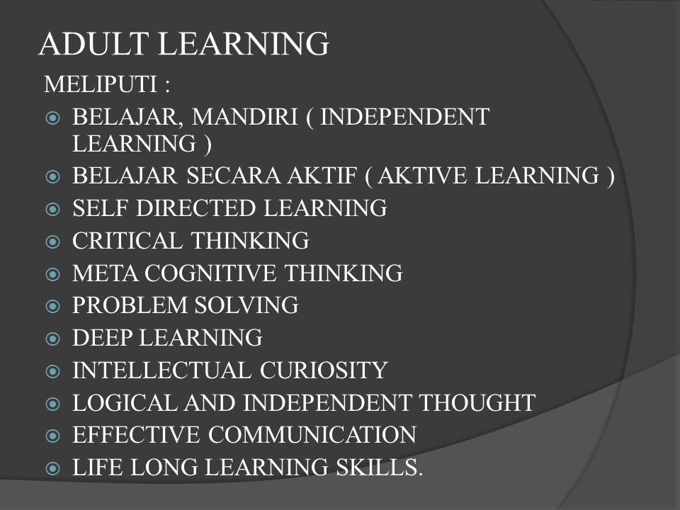 ADULT LEARNING MELIPUTI :  BELAJAR, MANDIRI ( INDEPENDENT LEARNING )  BELAJAR SECARA AKTIF ( AKTIVE LEARNING )  SELF DIRECTED LEARNING  CRITICAL T