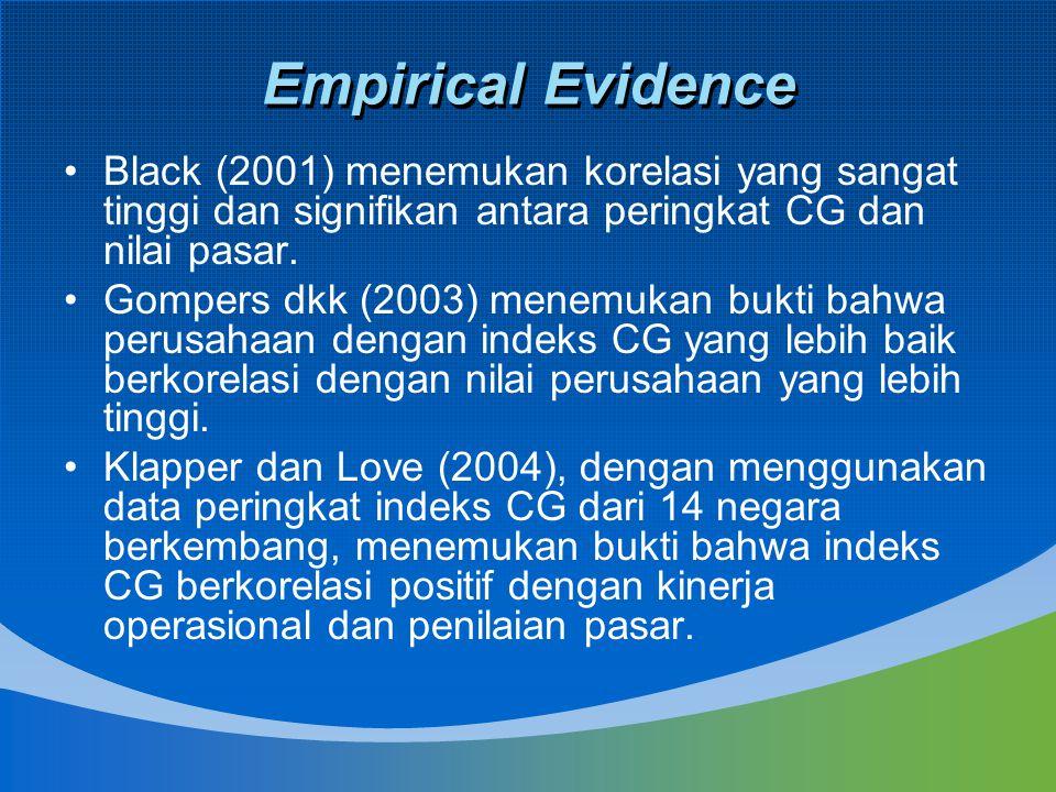 Empirical Evidence Black (2001) menemukan korelasi yang sangat tinggi dan signifikan antara peringkat CG dan nilai pasar. Gompers dkk (2003) menemukan