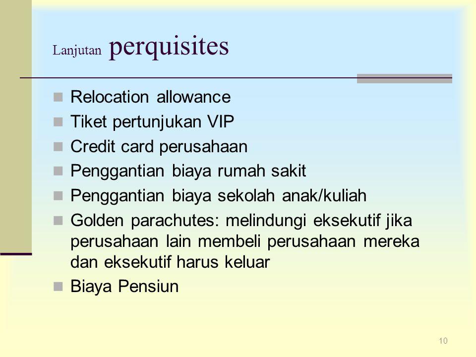 10 Lanjutan perquisites Relocation allowance Tiket pertunjukan VIP Credit card perusahaan Penggantian biaya rumah sakit Penggantian biaya sekolah anak