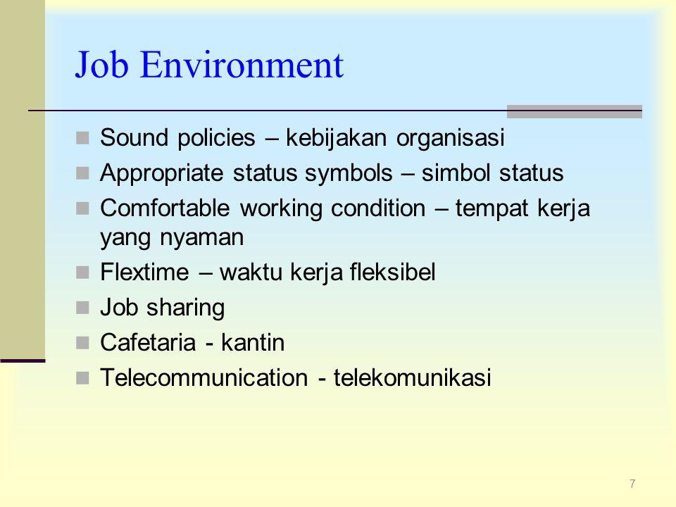 7 Job Environment Sound policies – kebijakan organisasi Appropriate status symbols – simbol status Comfortable working condition – tempat kerja yang n